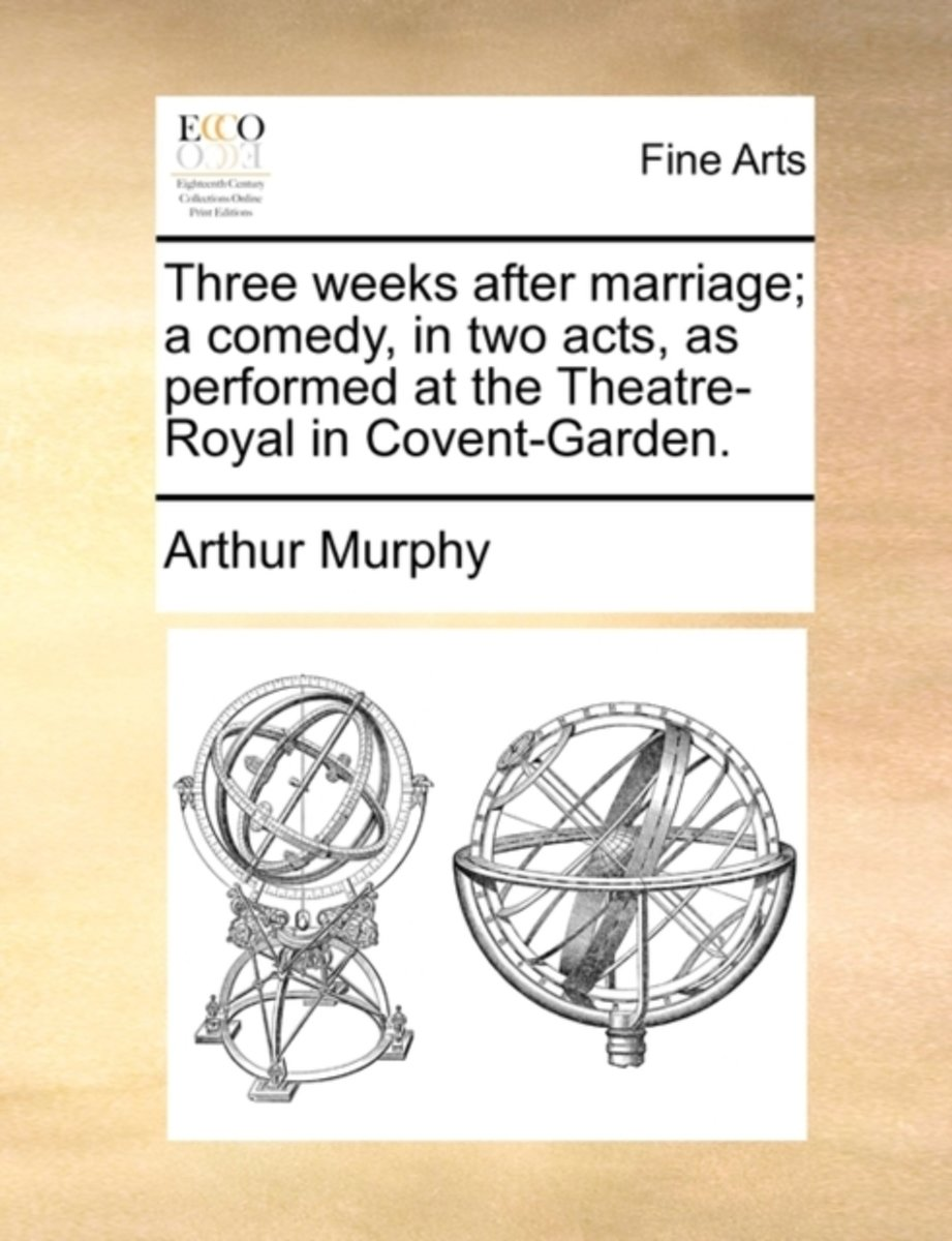 Three Weeks After Marriage; A Comedy, in Two Acts, as Performed at the Theatre-Royal in Covent-Garden