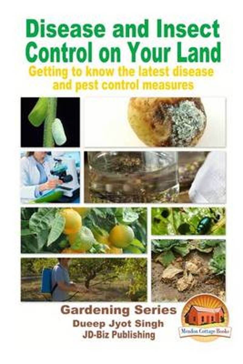 Disease and Insect Control on Your Land - Getting to Know the Latest Disease and Pest Control Measures