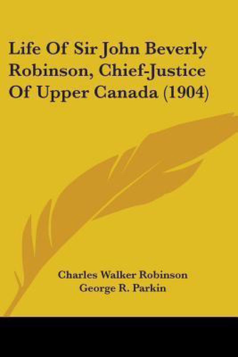 Life of Sir John Beverly Robinson, Chief-Justice of Upper Canada (1904)