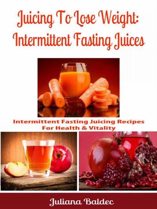 Juicing To Lose Weight: Intermittent Fasting Juices