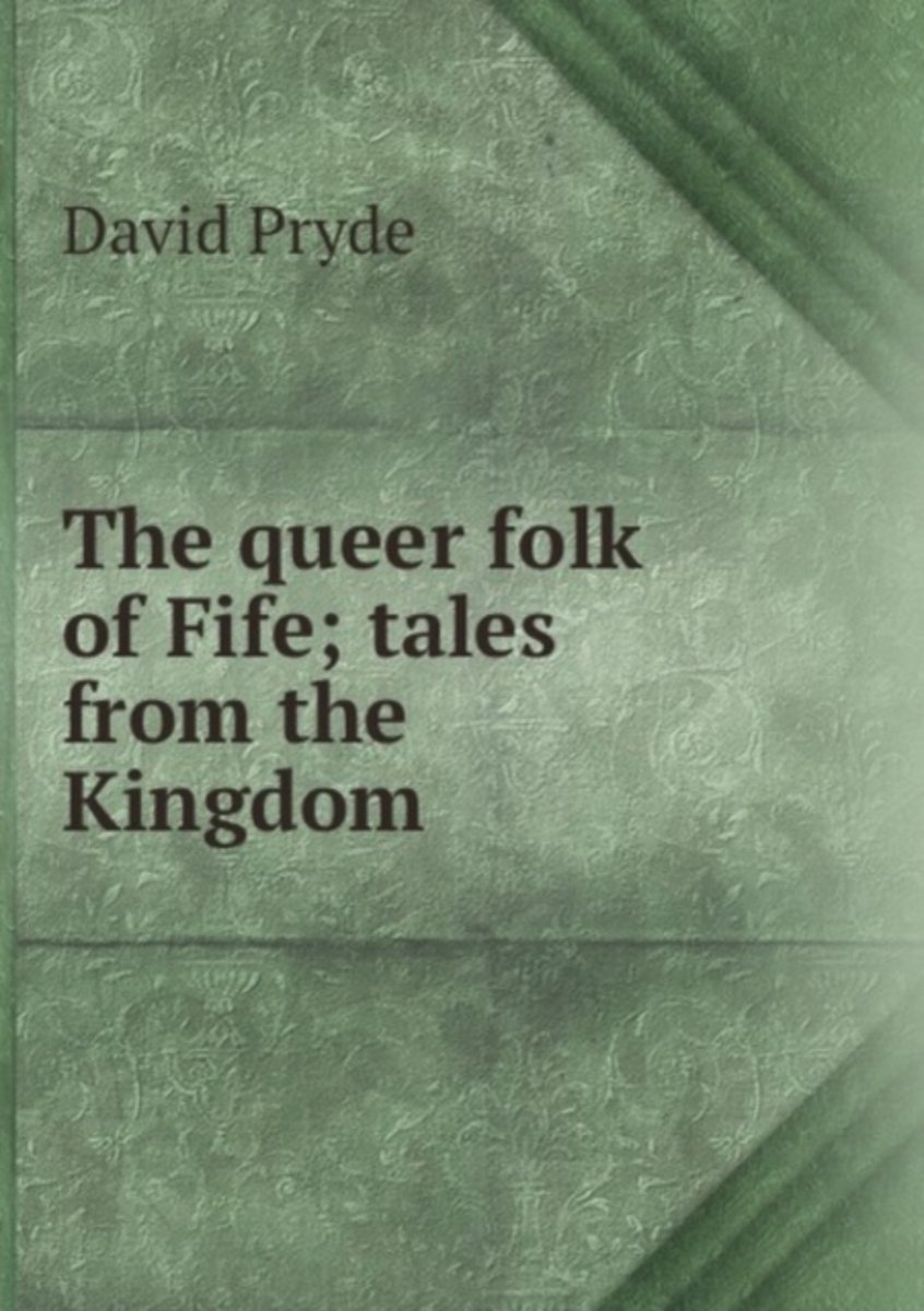 The Queer Folk of Fife; Tales from the Kingdom