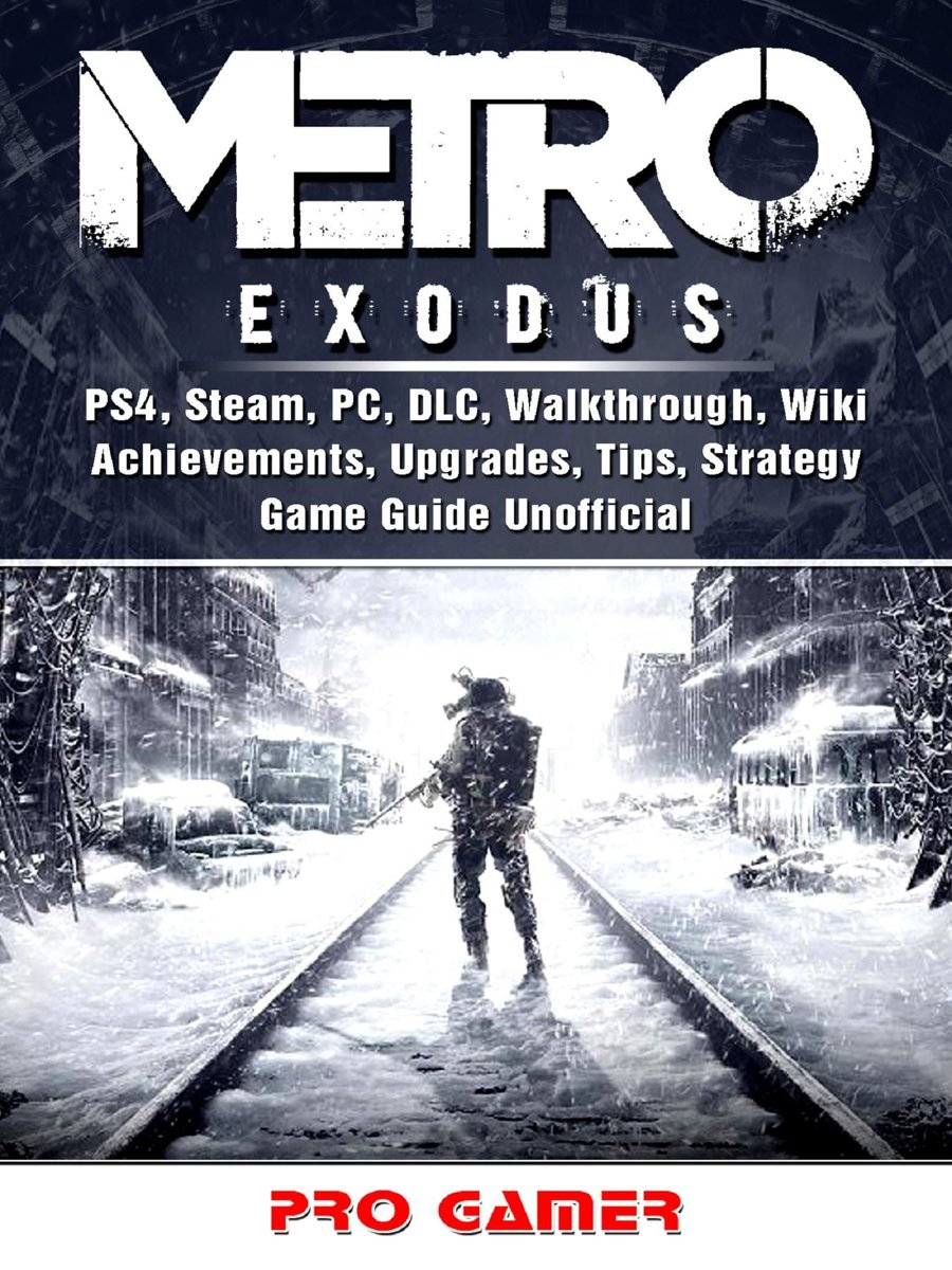 Metro Exodus, PS4, Steam, PC, DLC, Walkthrough, Wiki, Achievements, Upgrades, Tips, Strategy, Game Guide Unofficial