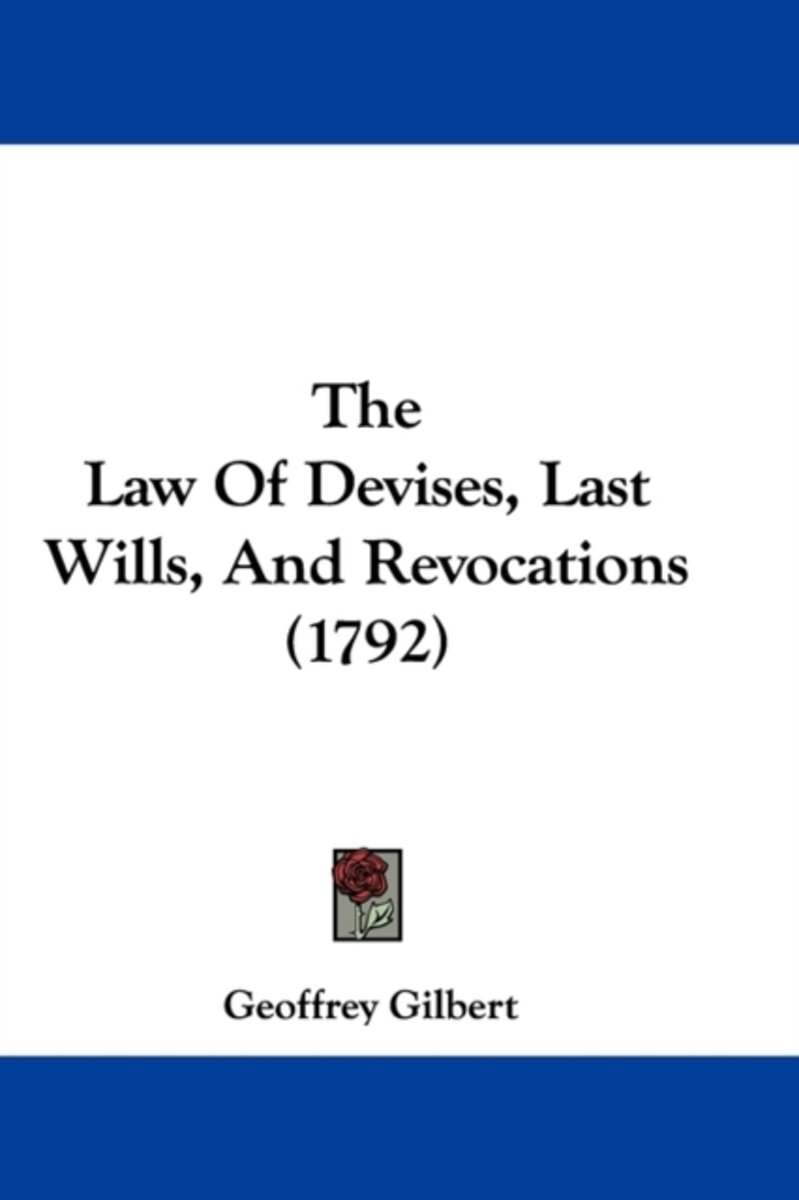 The Law Of Devises, Last Wills, And Revocations (1792)