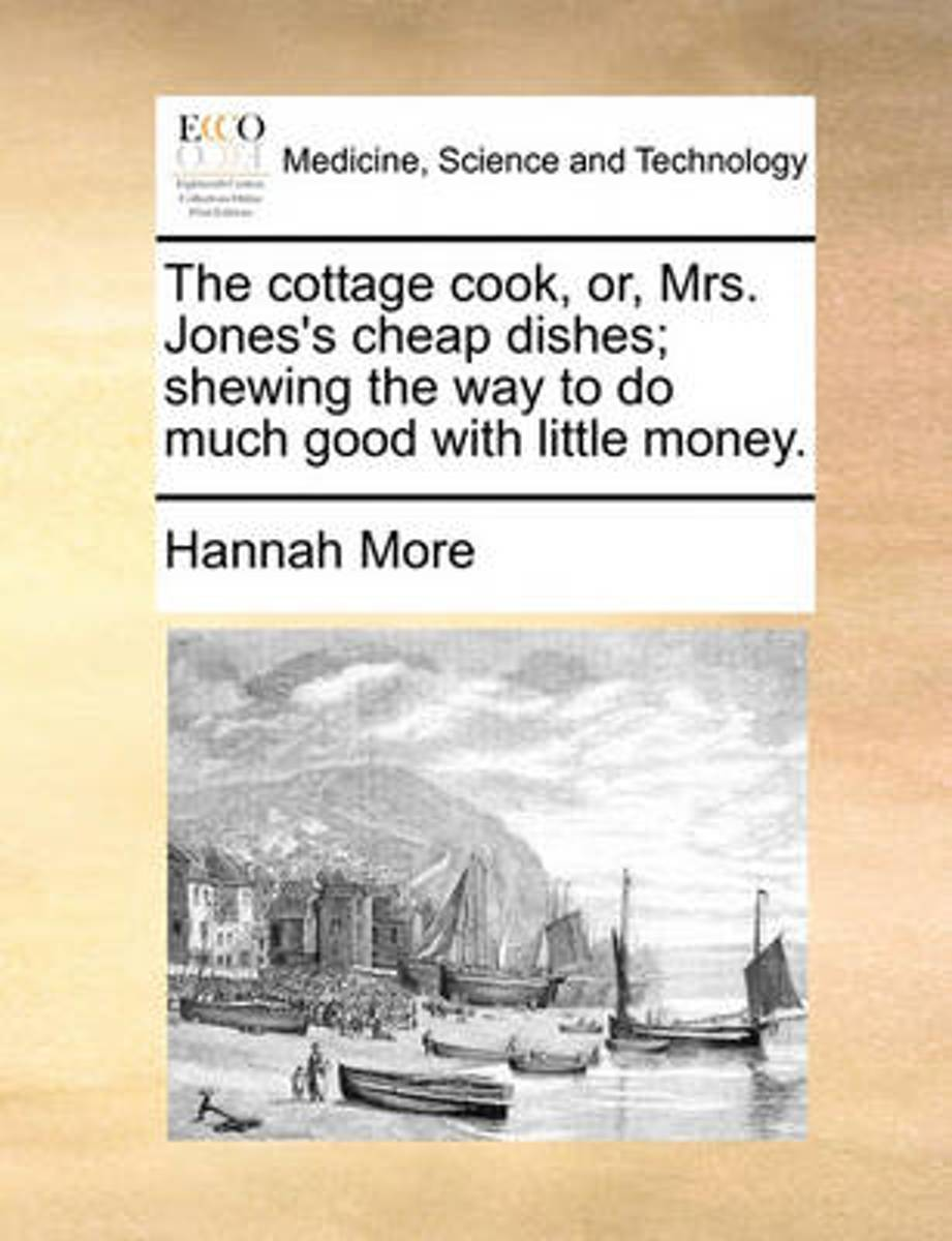 The Cottage Cook; Or Mrs. Jones's Cheap Dishes