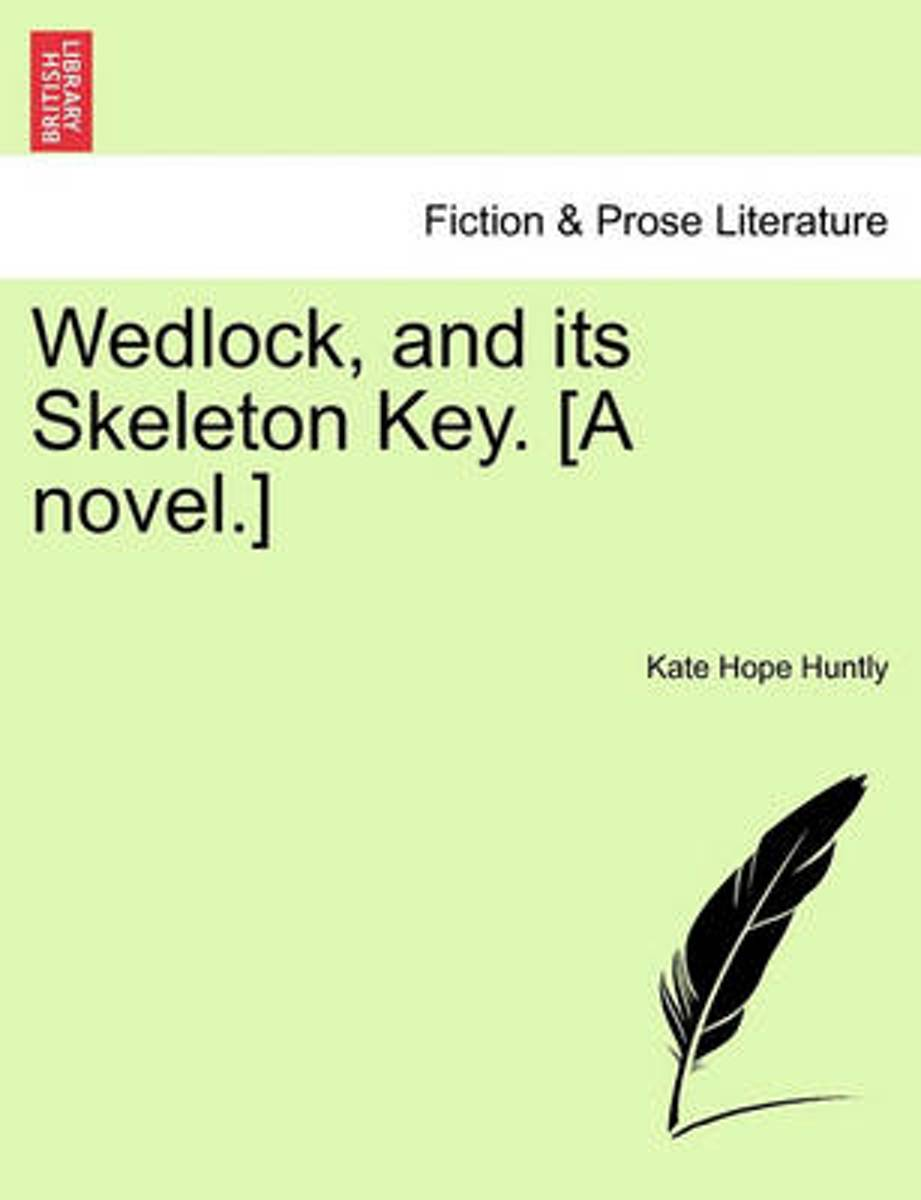 Wedlock, and Its Skeleton Key. [A Novel.]