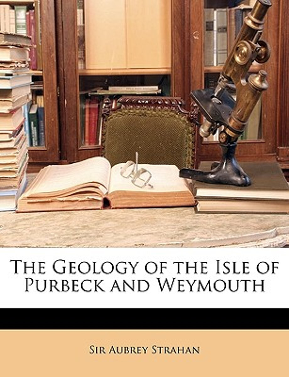 The Geology of the Isle of Purbeck and Weymouth