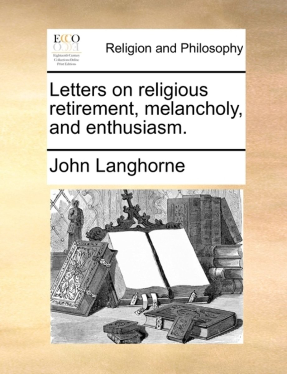 Letters on Religious Retirement, Melancholy, and Enthusiasm.