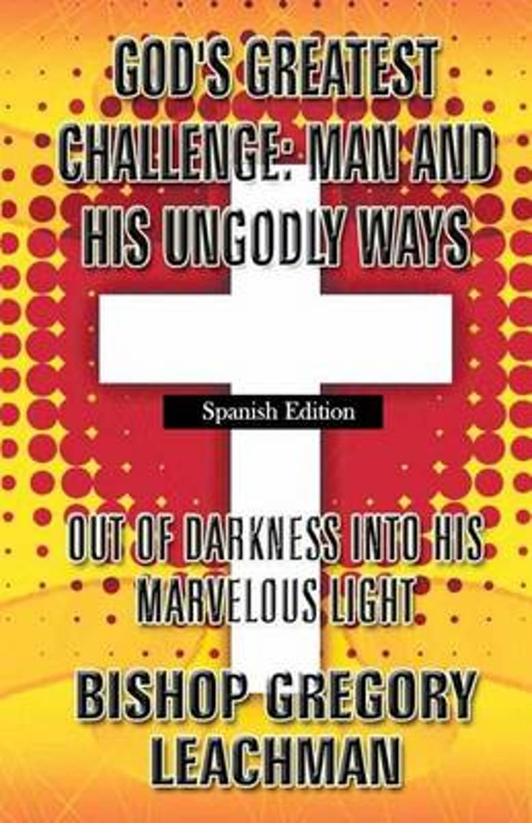 God's Greatest Challenge Man and His Ungodly Ways (Spanish Edition)