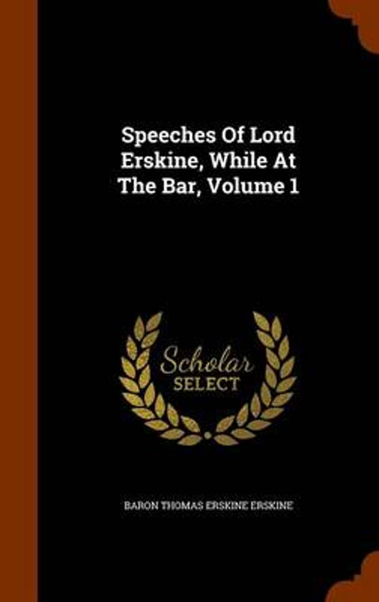 Speeches of Lord Erskine, While at the Bar, Volume 1