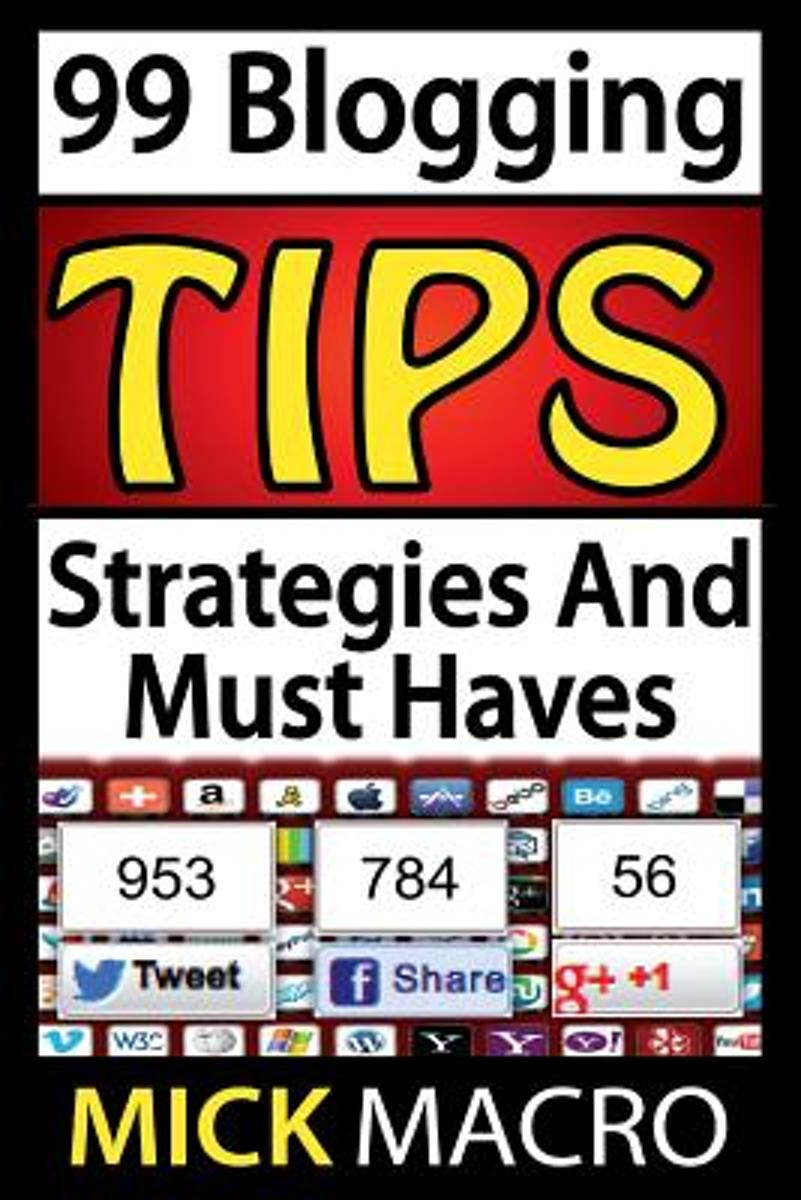 99 Blogging Tips and Strategies