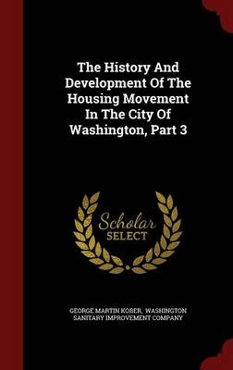 The History and Development of the Housing Movement in the City of Washington, Part 3