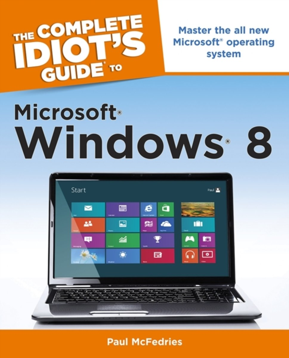 The Complete Idiot's Guide to Microsoft Windows 8