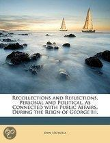 Recollections And Reflections, Personal And Political, As Connected With Public Affairs, During The Reign Of George Iii.