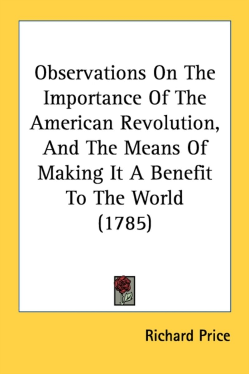 Observations on the Importance of the American Revolution, and the Means of Making It a Benefit to the World (1785)