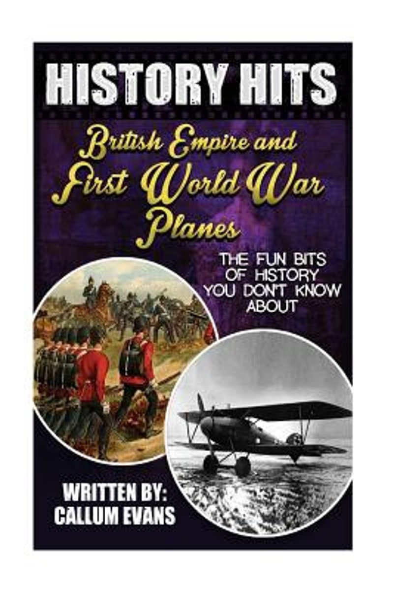 The Fun Bits of History You Don't Know about British Empire and First World War Planes
