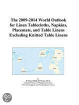 The 2009-2014 World Outlook for Linen Tablecloths, Napkins, Placemats, and Table Linens Excluding Knitted Table Linens