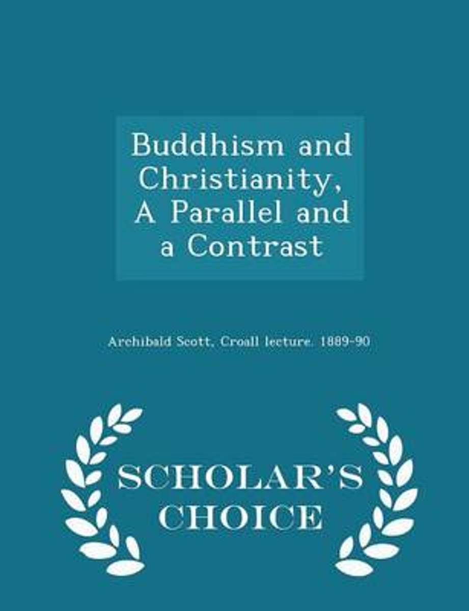 Buddhism and Christianity, a Parallel and a Contrast - Scholar's Choice Edition