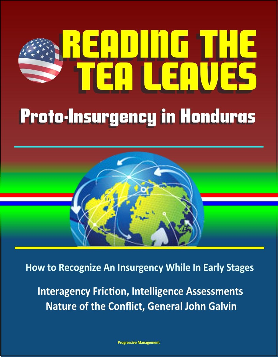 Reading the Tea Leaves: Proto-Insurgency in Honduras - How to Recognize An Insurgency While In Early Stages, Interagency Friction, Intelligence Assessments, Nature of the Conflict, General Jo