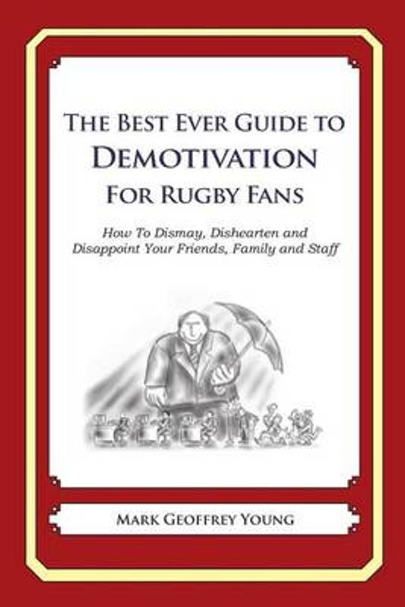 The Best Ever Guide to Demotivation for Rugby Fans