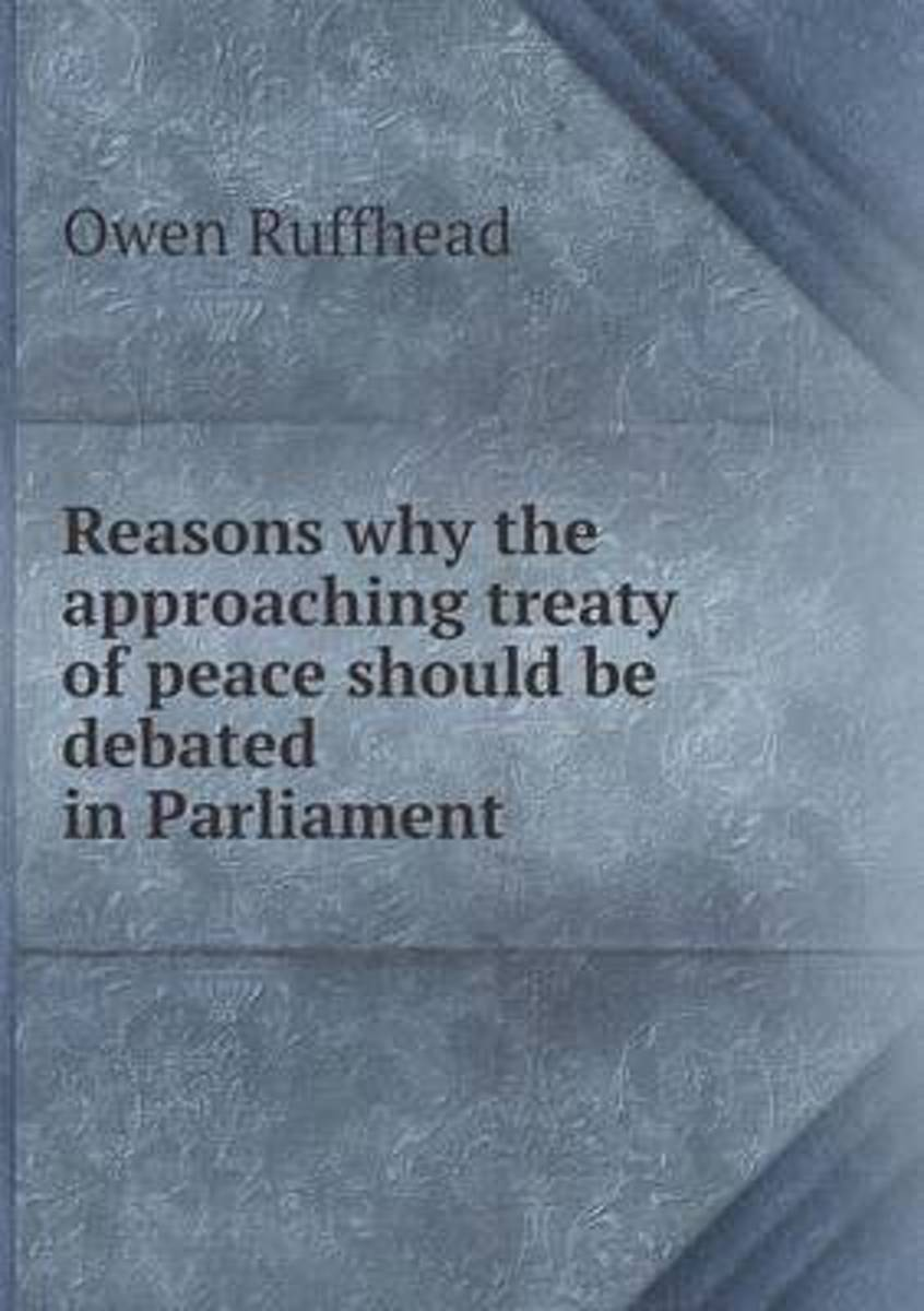 Reasons Why the Approaching Treaty of Peace Should Be Debated in Parliament