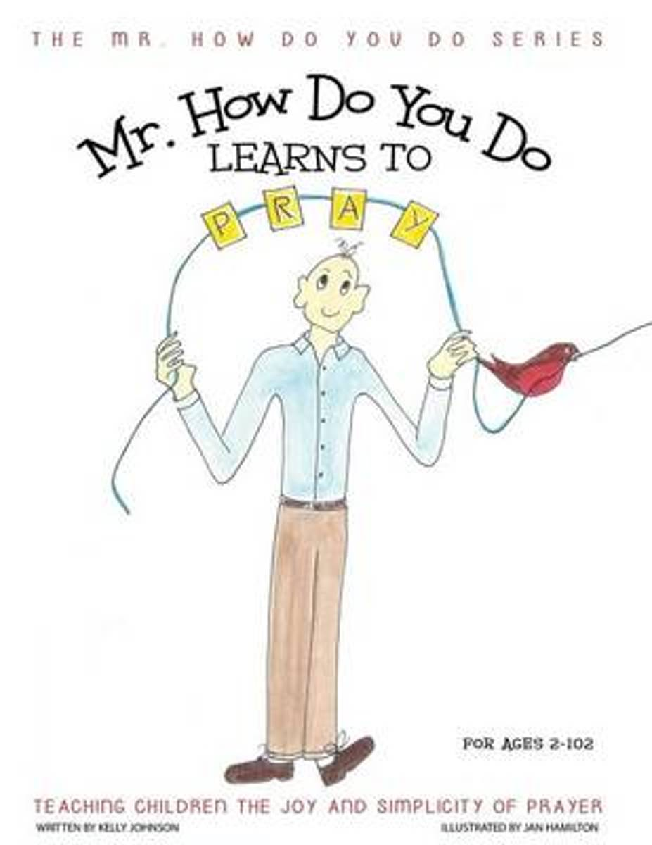 Mr. How Do You Do Learns to Pray