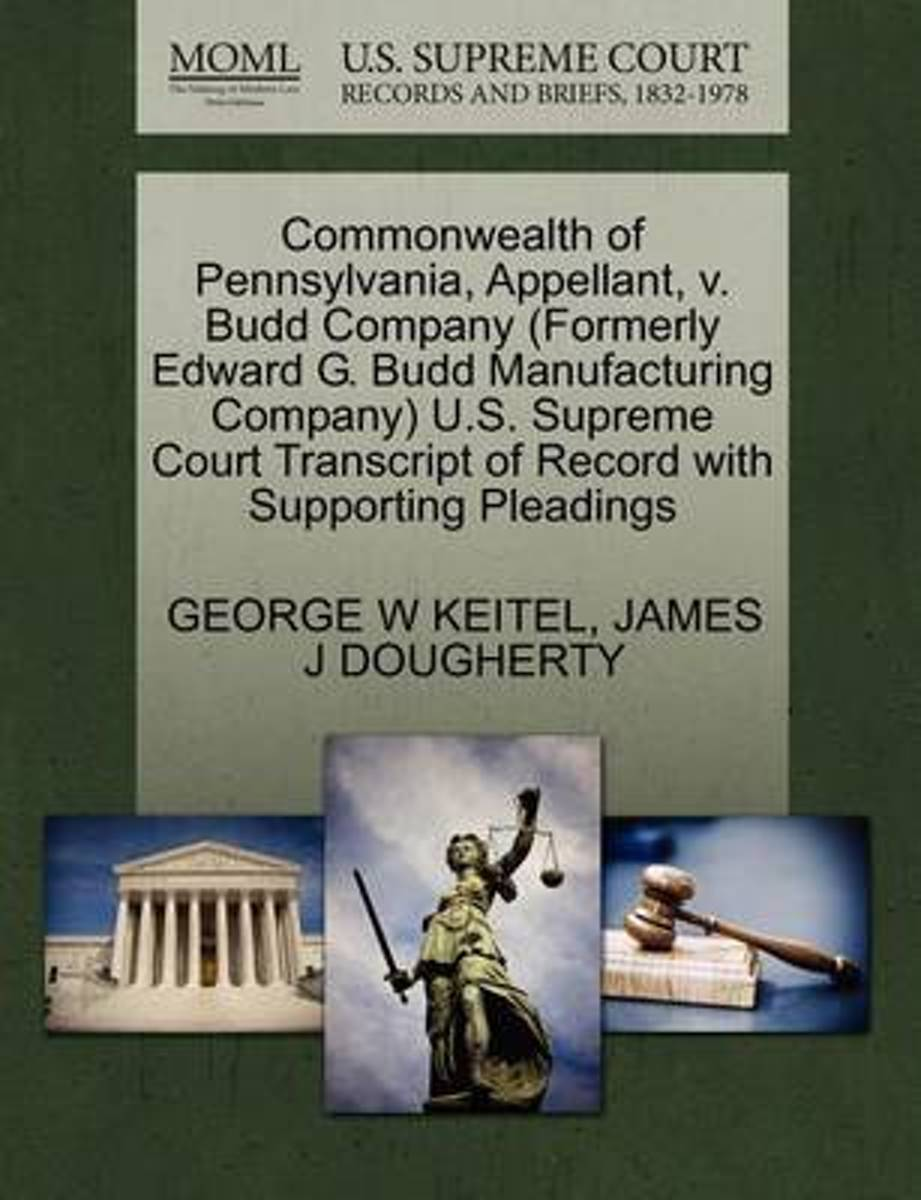 Commonwealth of Pennsylvania, Appellant, V. Budd Company (Formerly Edward G. Budd Manufacturing Company) U.S. Supreme Court Transcript of Record with Supporting Pleadings