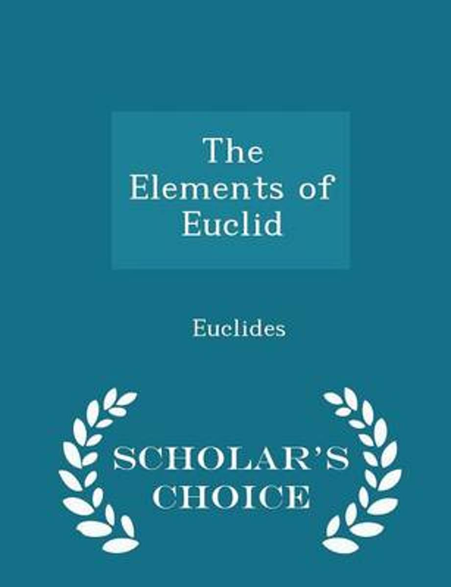 The Elements of Euclid - Scholar's Choice Edition