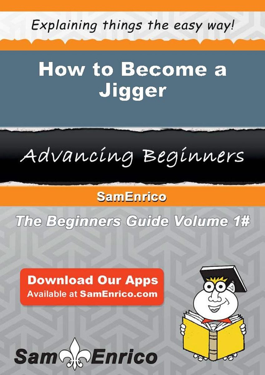 How to Become a Jigger