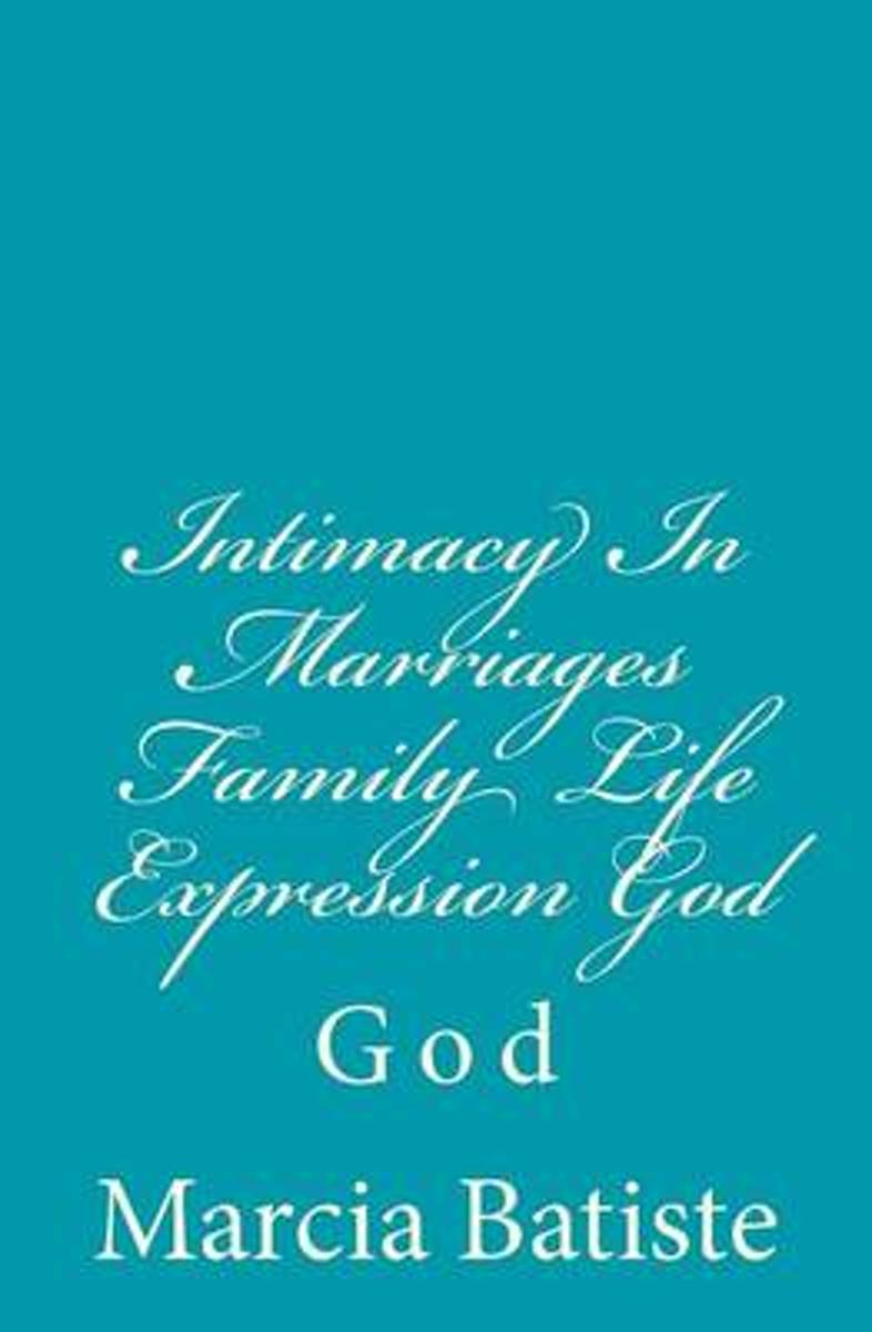Intimacy in Marriages Family Life Expression God