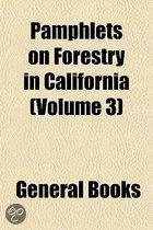 Pamphlets on Forestry in California (Volume 3)