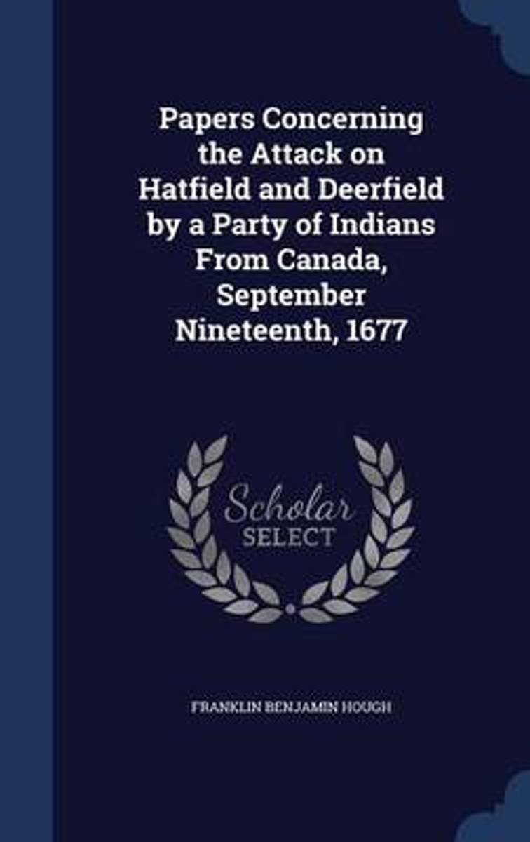 Papers Concerning the Attack on Hatfield and Deerfield by a Party of Indians from Canada, September Nineteenth, 1677