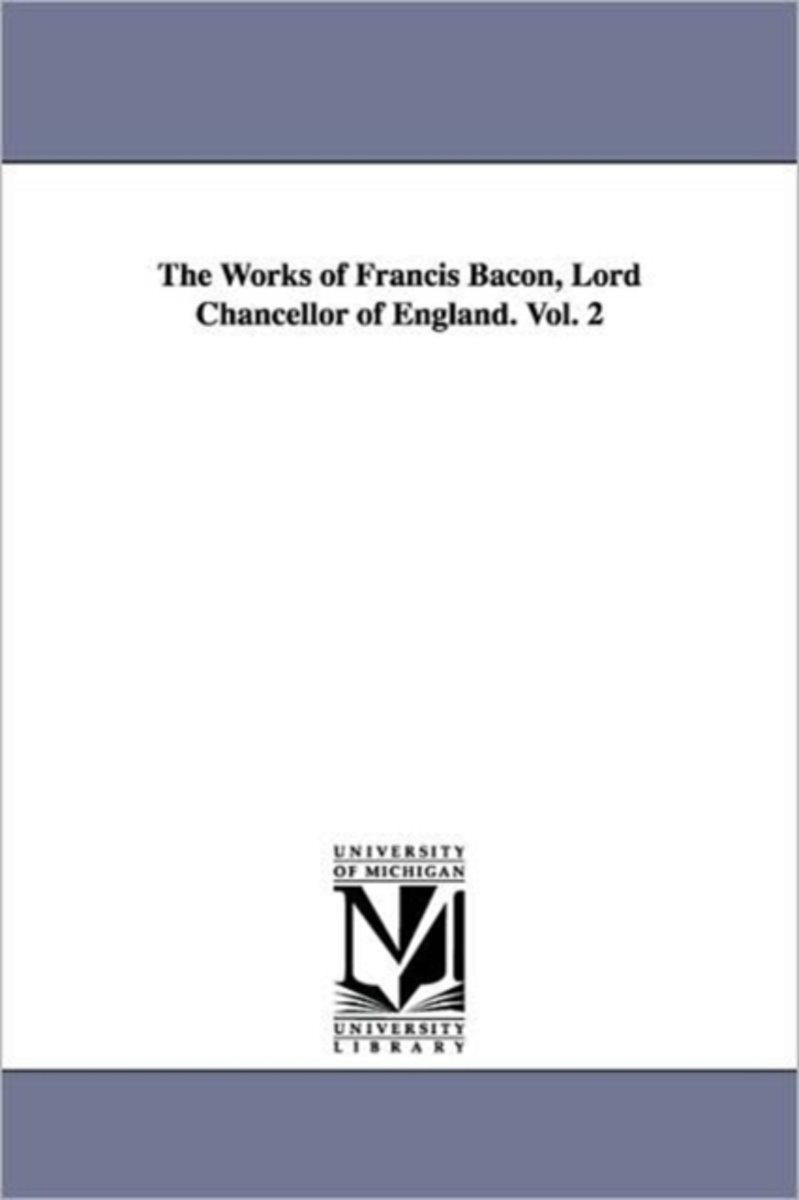 The Works of Francis Bacon, Lord Chancellor of England. Vol. 2