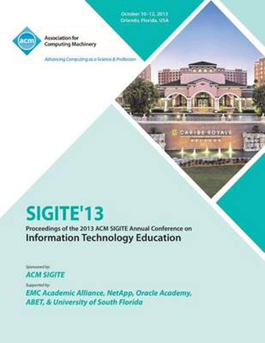Sigite 13 Proceedings of the 2013 ACM Sigite Annual Conference on Information Technology Education
