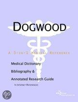 Dogwood - a Medical Dictionary, Bibliography, and Annotated Research Guide to Internet References