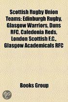 Scottish Rugby Union Teams: Edinburgh Rugby, Glasgow Warriors, Duns Rfc, Caledonia Reds, London Scottish F.C., Glasgow Academicals Rfc