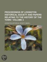 Proceedings Of Lexington Historical Society And Papers Relating To The History Of The Town (Volume 3)