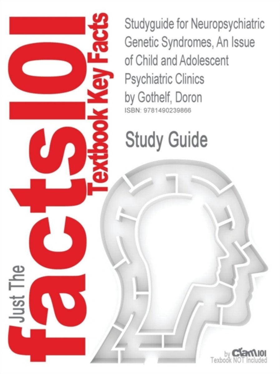 Studyguide for Neuropsychiatric Genetic Syndromes, an Issue of Child and Adolescent Psychiatric Clinics by Gothelf, Doron