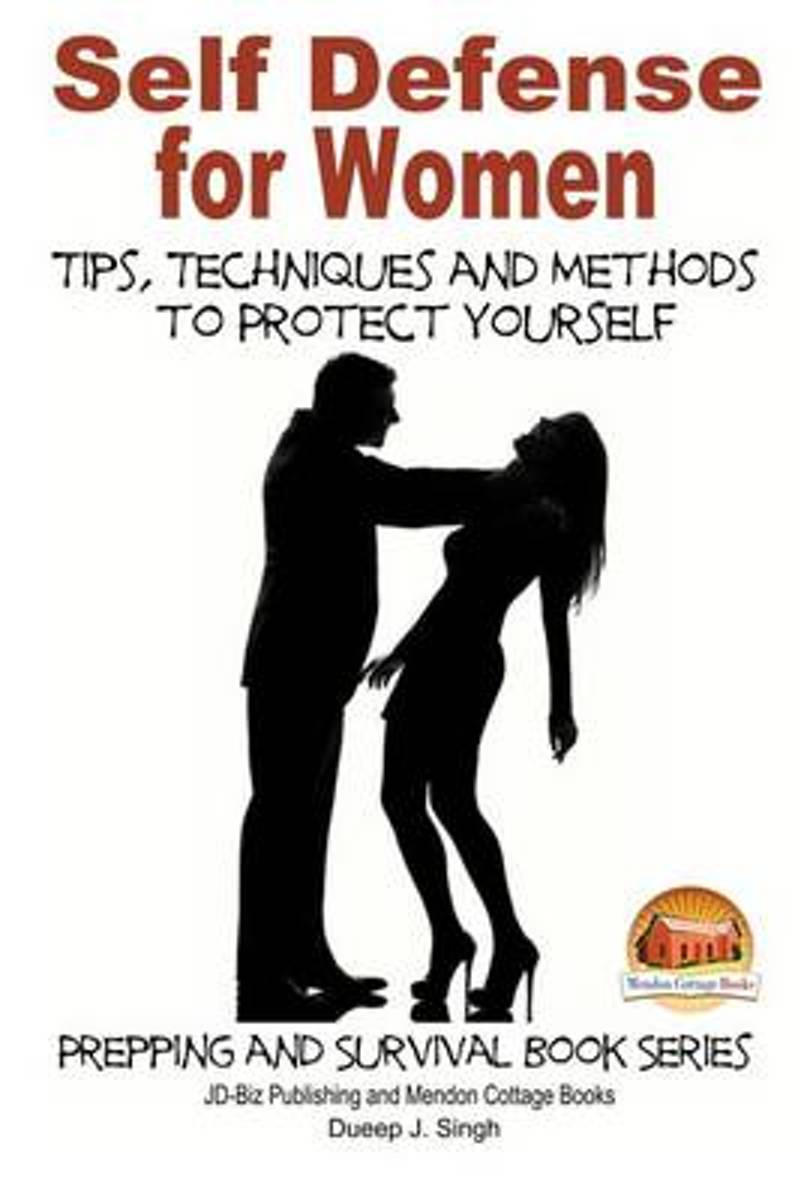 Self Defense for Women - Tips, Techniques and Methods to Protect Yourself