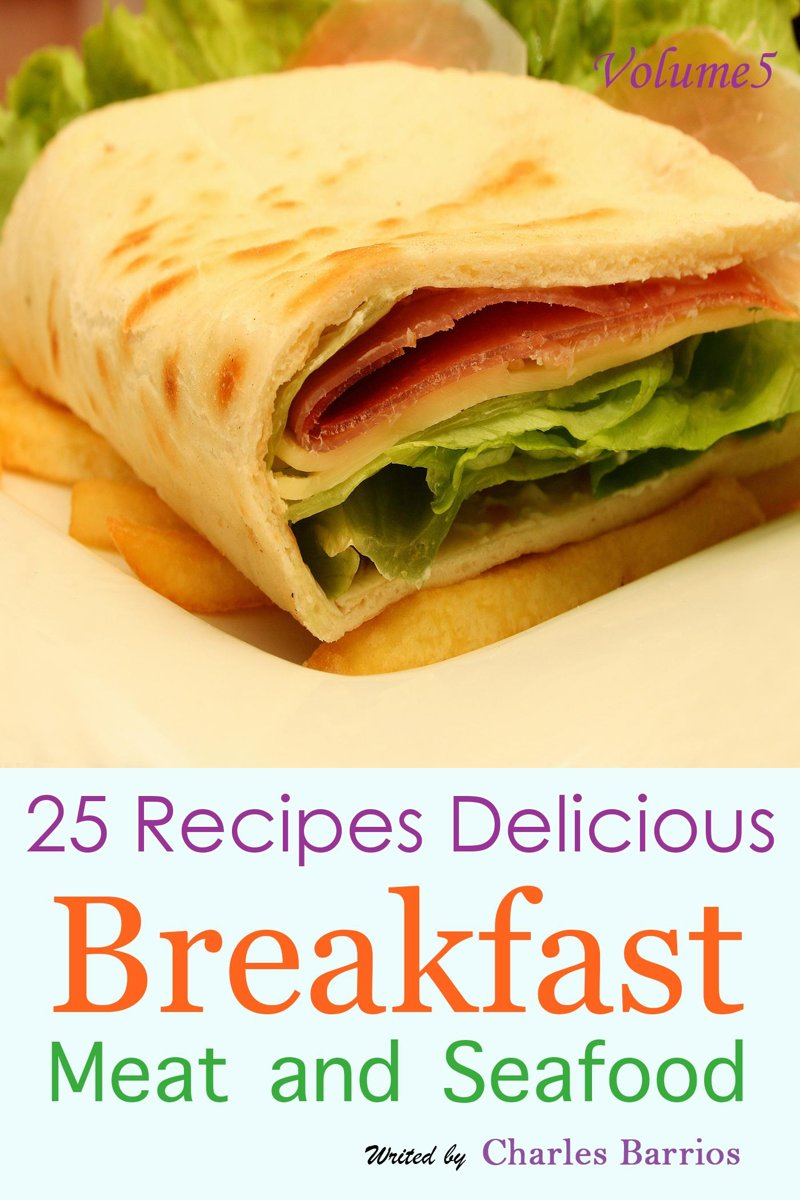 25 Recipes Delicious Breakfast Meat and Seafood Volume 5