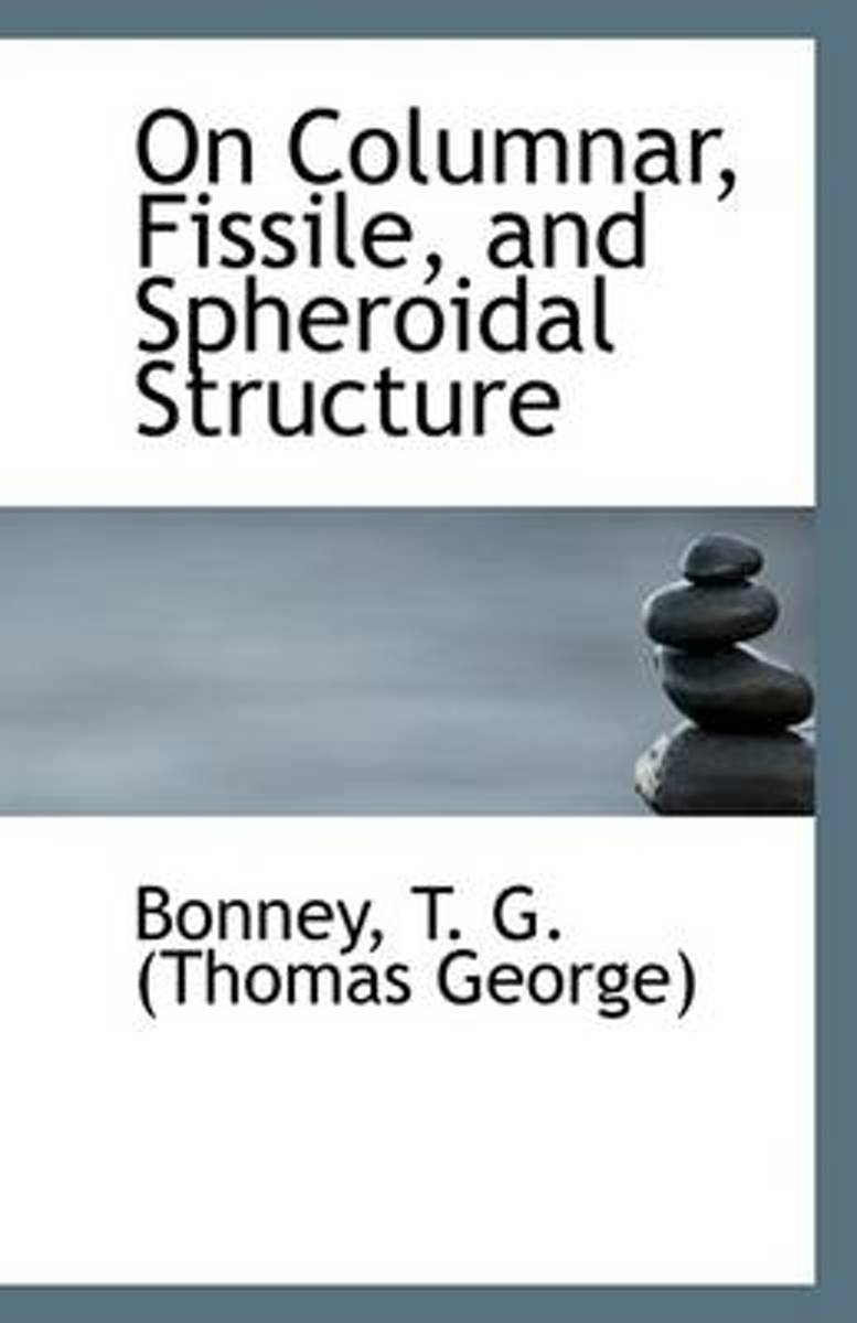 On Columnar, Fissile, and Spheroidal Structure