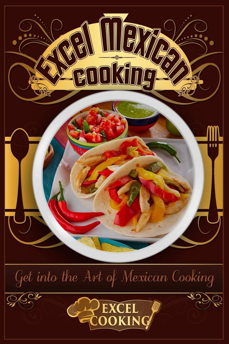 Excel Mexican Cooking: Get into the Art of Mexican Cooking