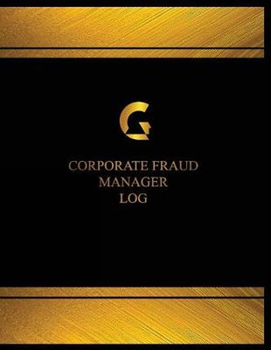 Corporate Fraud Manager Log (Log Book, Journal - 125 Pgs, 8.5 X 11 Inches)