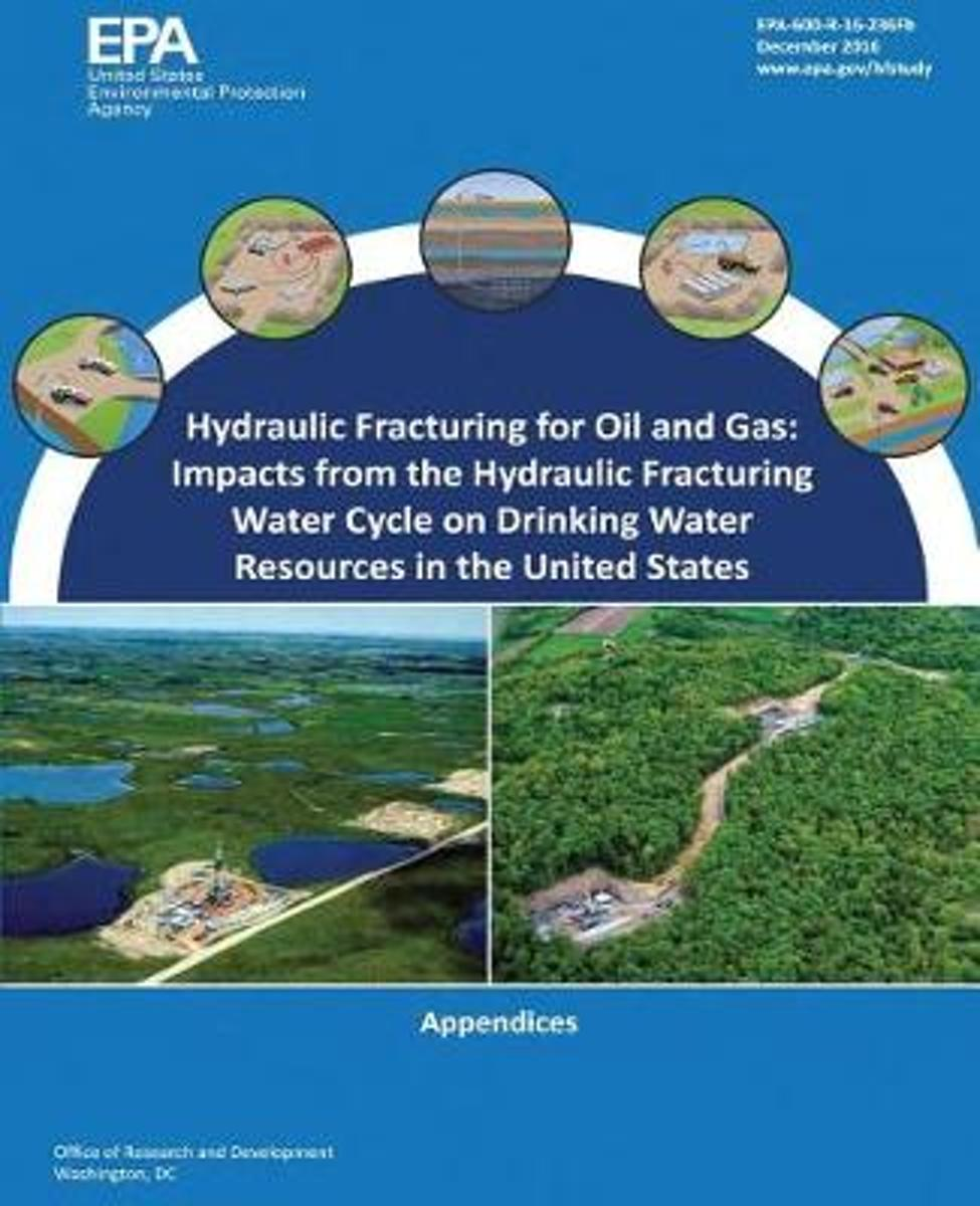 Hydraulic Fracturing for Oil and Gas: Impacts from the Hydraulic Fracturing Water Cycle on Drinking Water Resources in the United States: Appendices