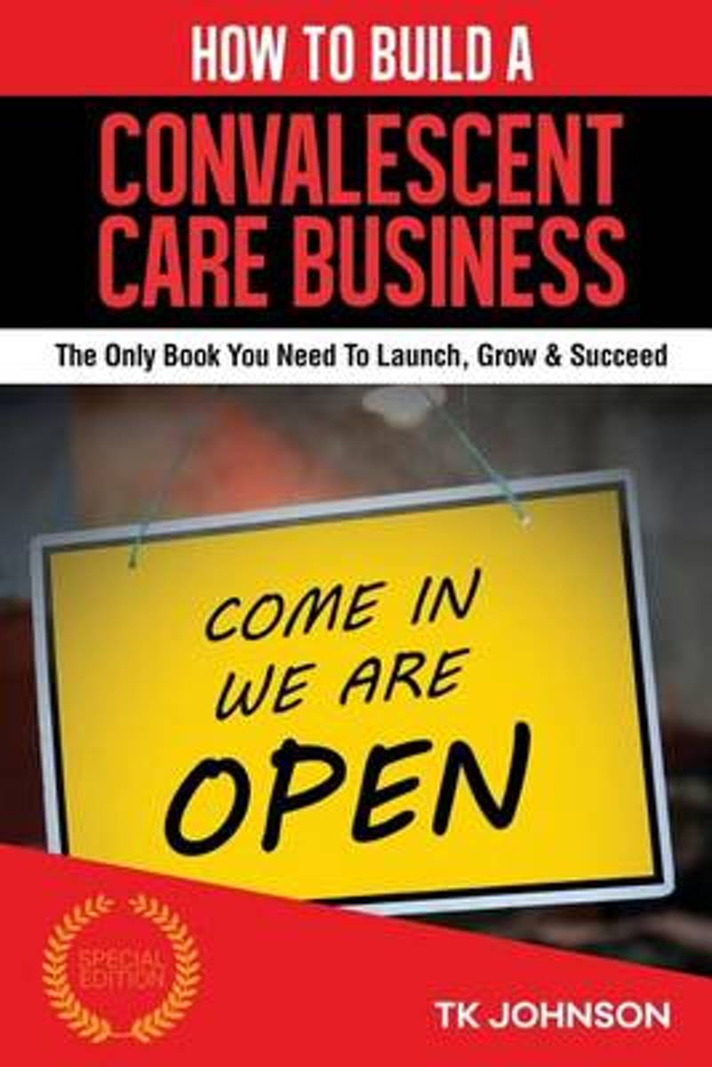 How to Build a Convalescent Care Business (Special Edition)
