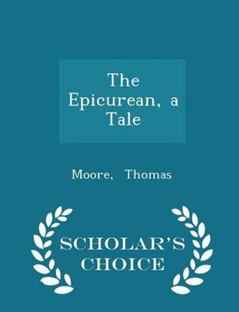 The Epicurean, a Tale - Scholar's Choice Edition