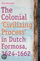 THE COLONIAL 'CIVILIZING PROCESS' IN DUTCH FORMOSA,1624-1662
