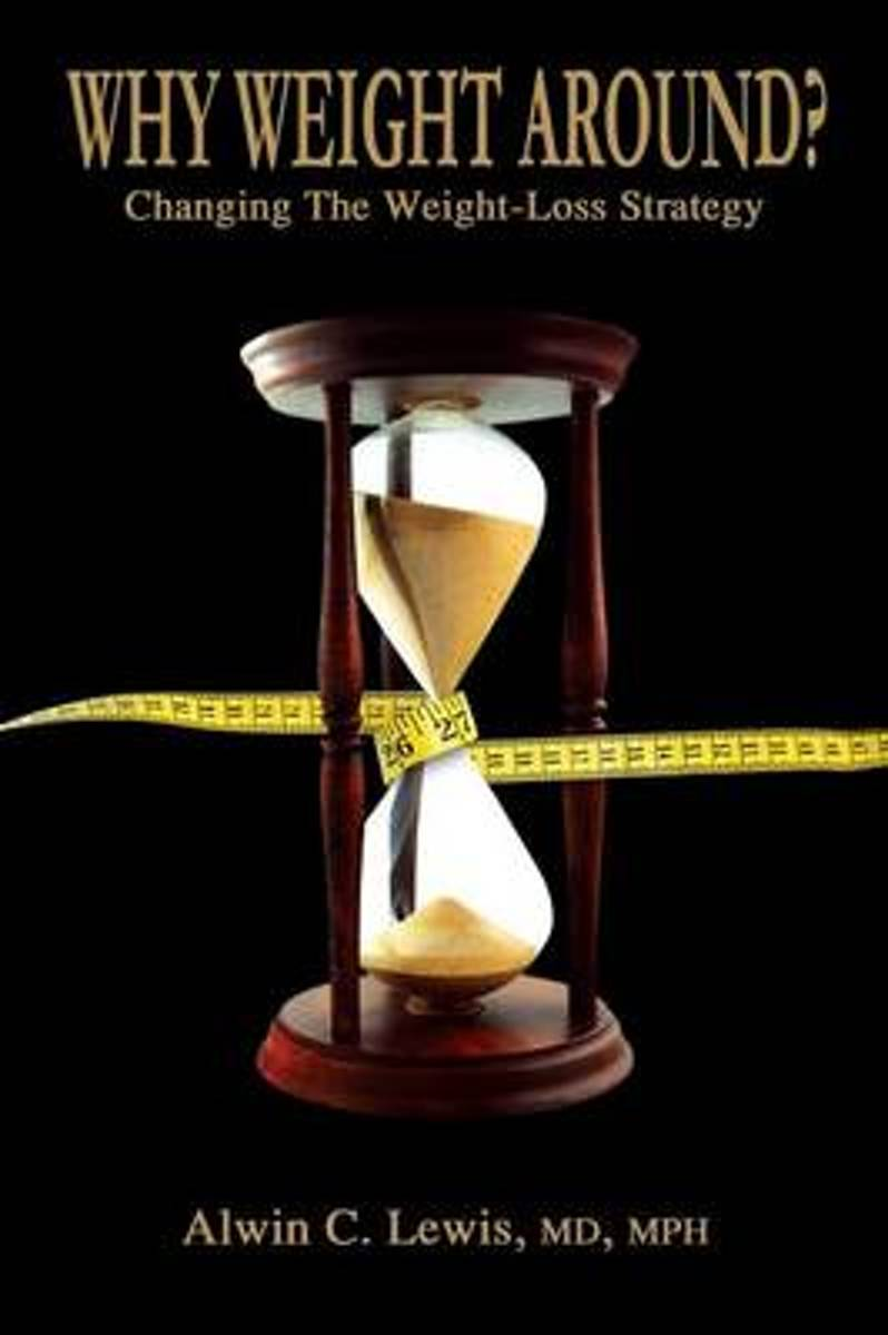 Why Weight Around? Changing The Weight Loss Strategy
