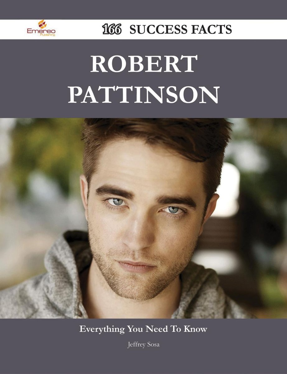Robert Pattinson 166 Success Facts - Everything you need to know about Robert Pattinson