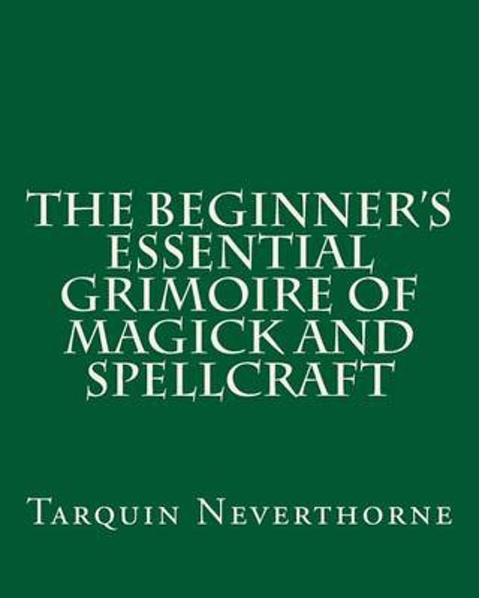 The Beginner's Essential Grimoire of Magick and Spellcraft