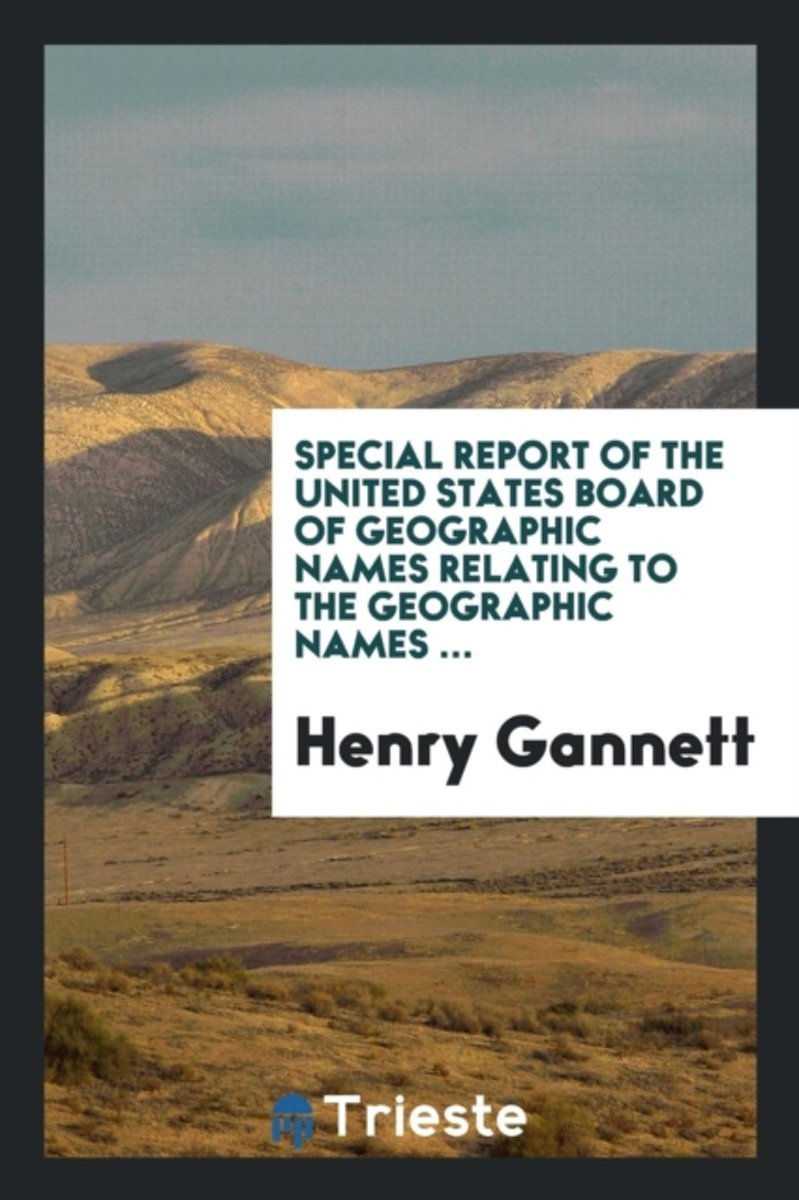 Special Report of the United States Board of Geographic Names Relating to the Geographic Names ...